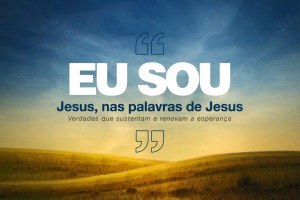 EU SOU - Jesus nas palavras de Jesus (Evangelho de João)